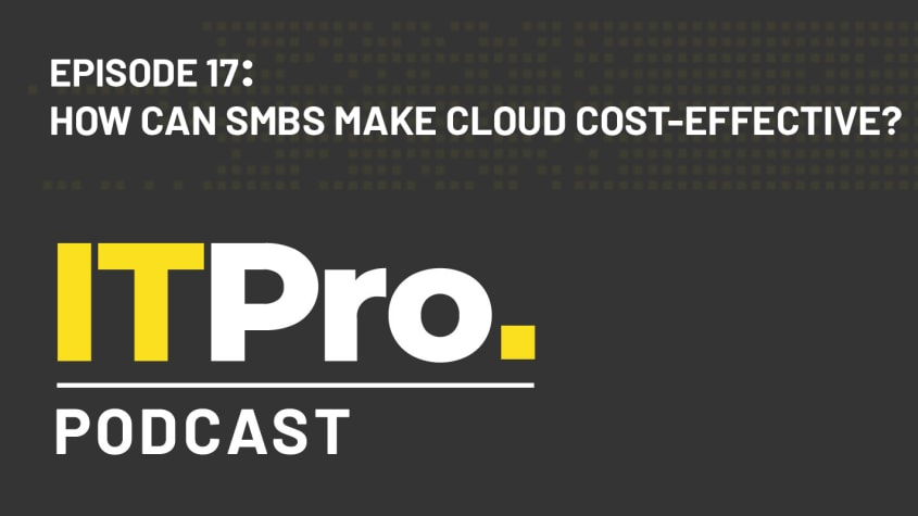 The IT Pro Podcast: How can SMBs make cloud cost effective?