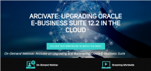 ARCIVATE: UPGRADING ORACLE E-BUSINESS SUITE 12.2 IN THE CLOUD